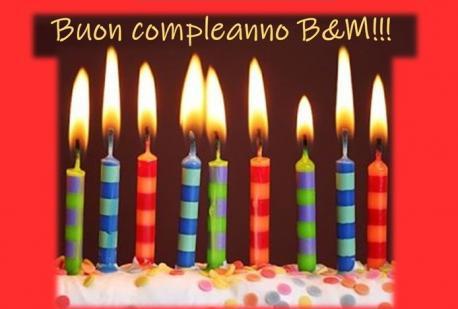 Buon compleanno B&M!!!